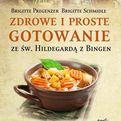 Zdrowe i proste gotowanie ze Św. Hildegardą z Bingen