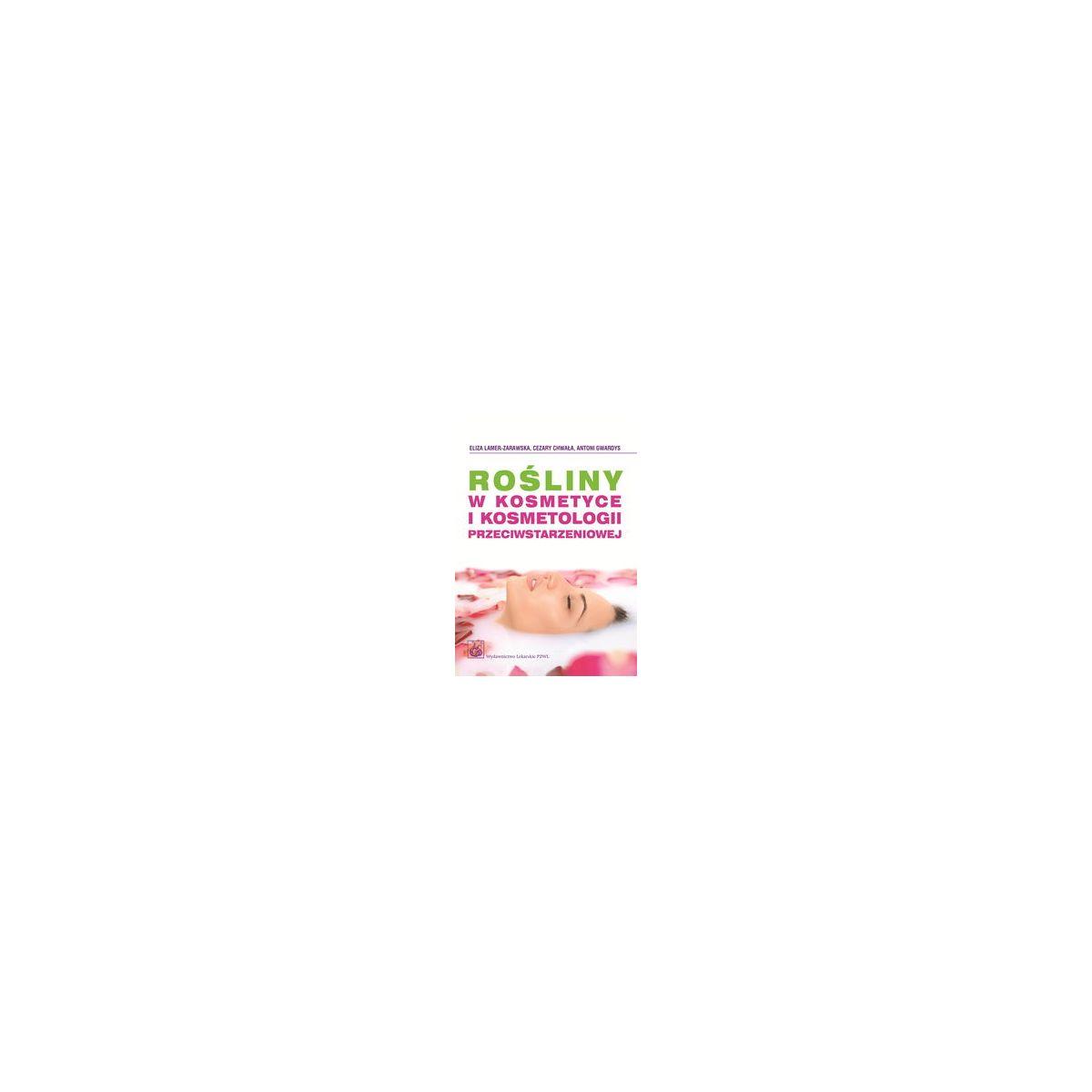 Rośliny w kosmetyce i kosmetologii przeciwstarzeniowej - Lamer-Zarawska, Chwała, Gwardys