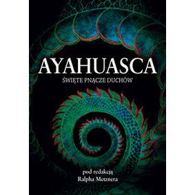 Ayahuasca: święte pnącze duchów - Metzner Ralph (redakcja)