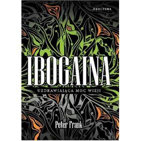Ibogaina - Uzdrawiająca Moc Wizji - Peter Frank