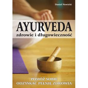 Ayurveda zdrowie i długowieczność - Daniel Nowicki