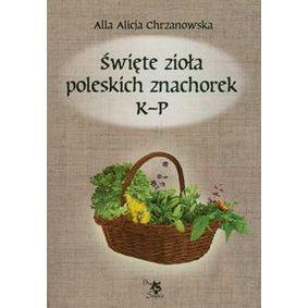 Święte zioła poleskich znachorek Tom 2 K-P - Alla Alicja Chrzanowska