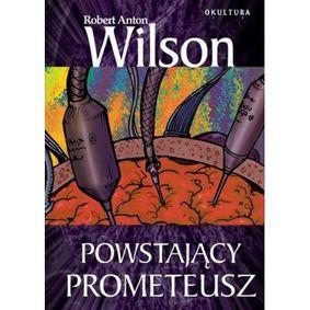 Powstający Prometeusz - Wilson R.A.