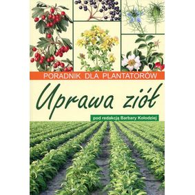 Uprawa ziół - Poradnik dla plantatorów