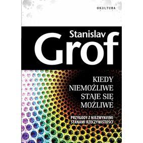 Kiedy niemożliwe staje się możliwe - Grof Stanisław