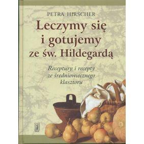 Leczymy się i gotujemy ze św. Hildegardą - Petra Hirscher