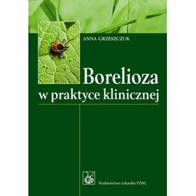 Borelioza w praktyce klinicznej - Anna Grzeszczuk